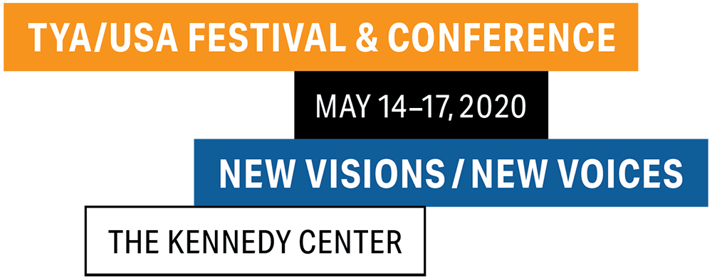 TYA/USA Festival & Conference | May 14–17, 2020 | New Visions / New Voices | The Kennedy Center